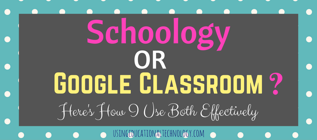 Google Classroom OR Schoology? Here's How I Use BOTH Effectively