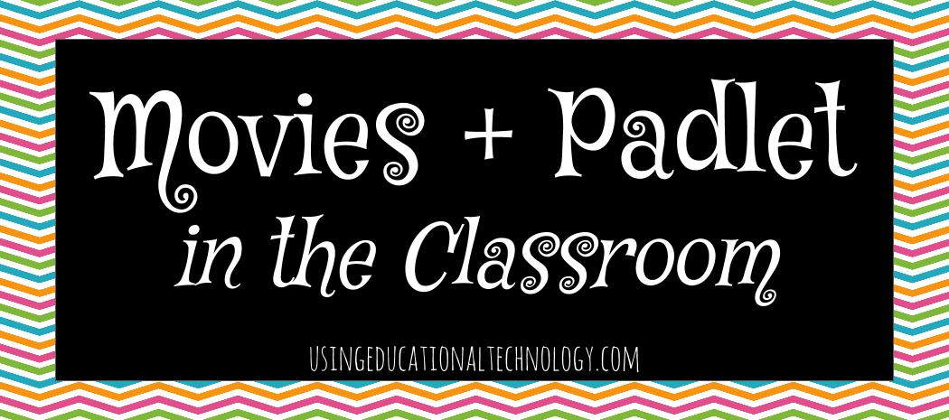 Movies + Padlet in the Classroom