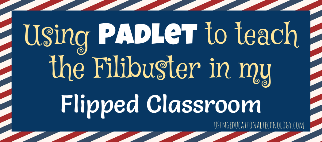 Using Padlet to Teach the Filibuster in my Flipped Classroom