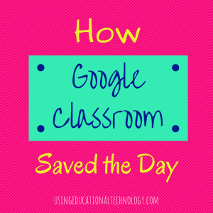 How Google Classroom Saved the Day (1)