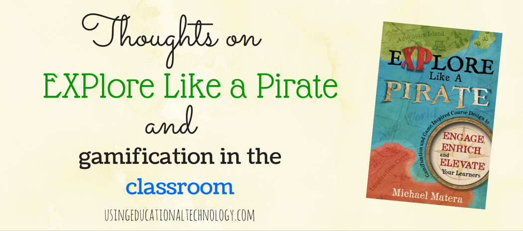 Thoughts on EXPlore Like a Pirate and Gamification in the Classroom
