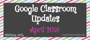 Google Classroom Updates - April 2016