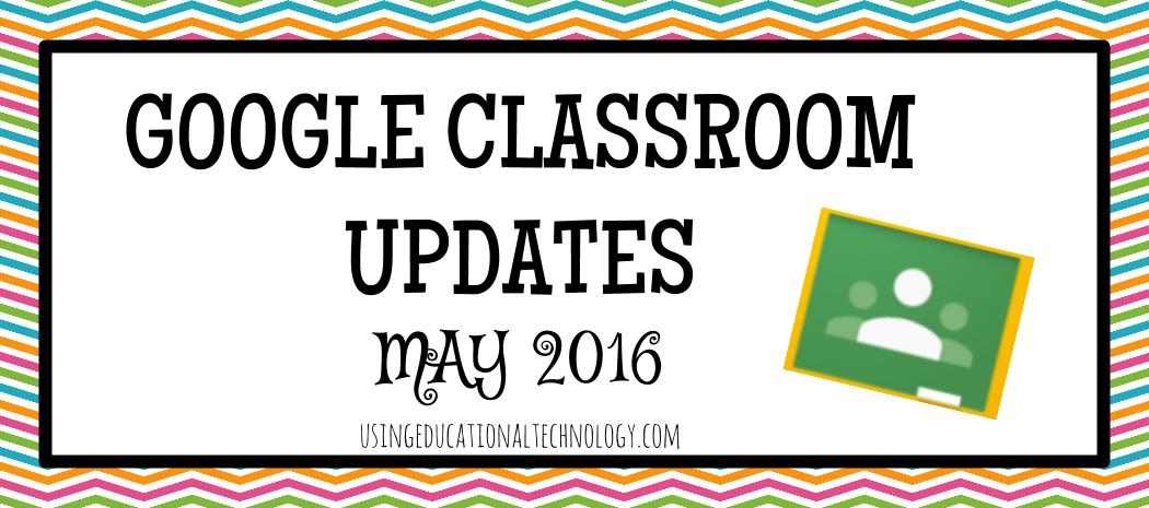 Google Classroom Updates: May 2016