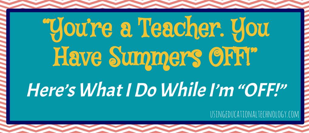 A Teacher's Summer: What I REALLY Do