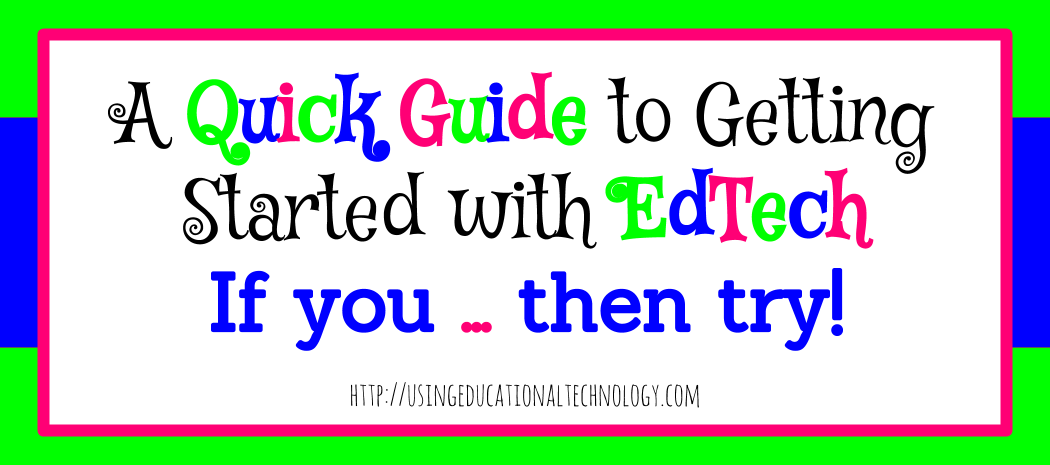 """""""Start Here"""" Guide to Educational Technology"""