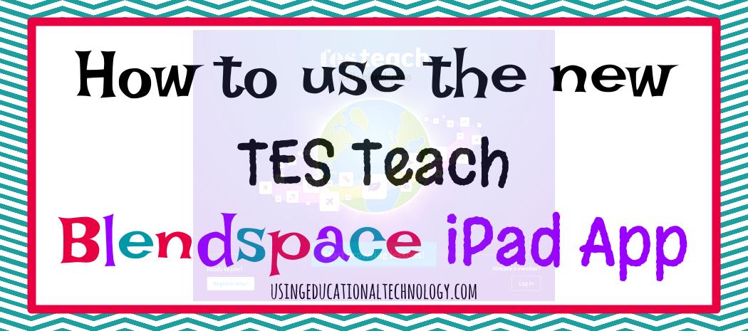 Tes Teach Blendspace App Teaching With Technology