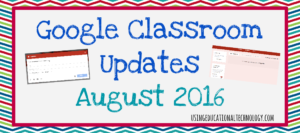 Google Classroom Updates - August 2016