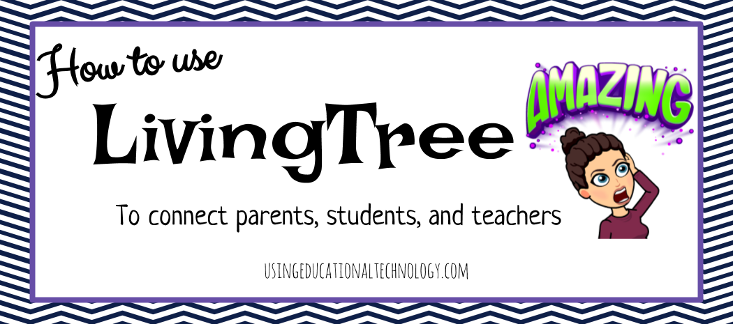 Connect Parents, Students, and Teachers with LivingTree!