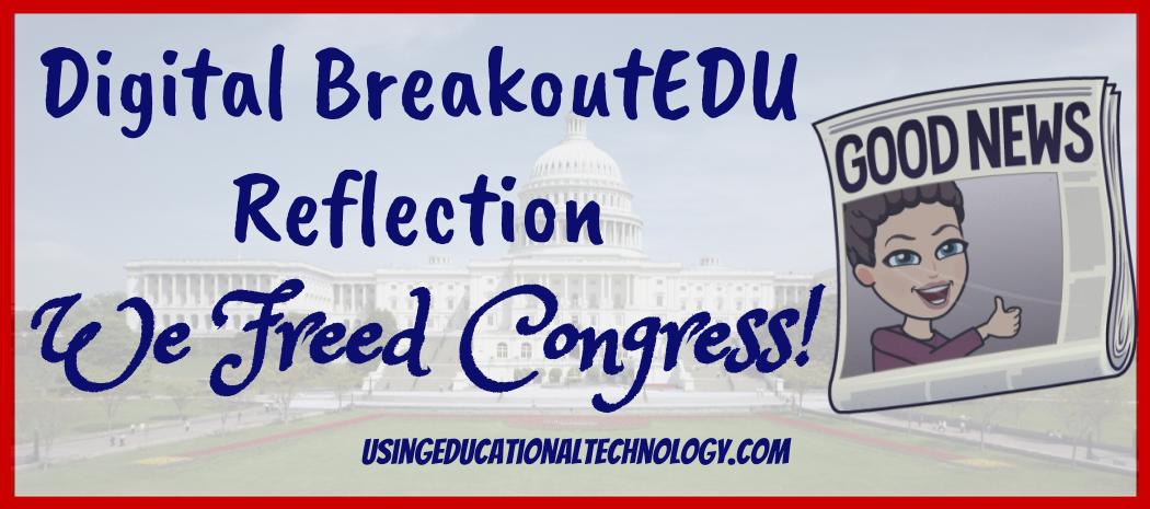 BreakoutEDU Reflections – We Freed Congress!