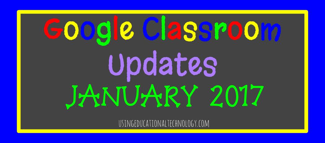 Google Classroom Updates – January 2017