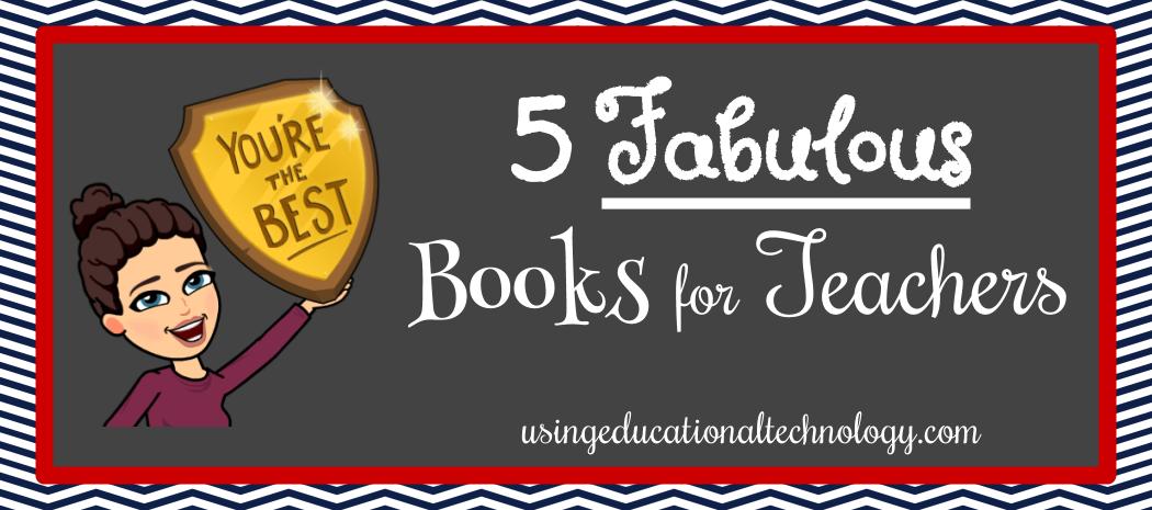 Five Fabulous Books for Teachers!