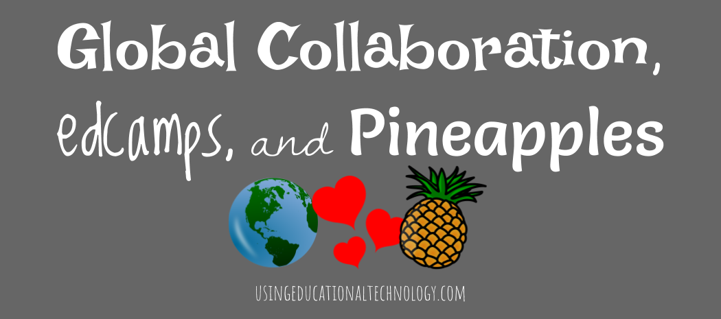 My Week in Review: Global Collaboration, edcamp, and Pineapples