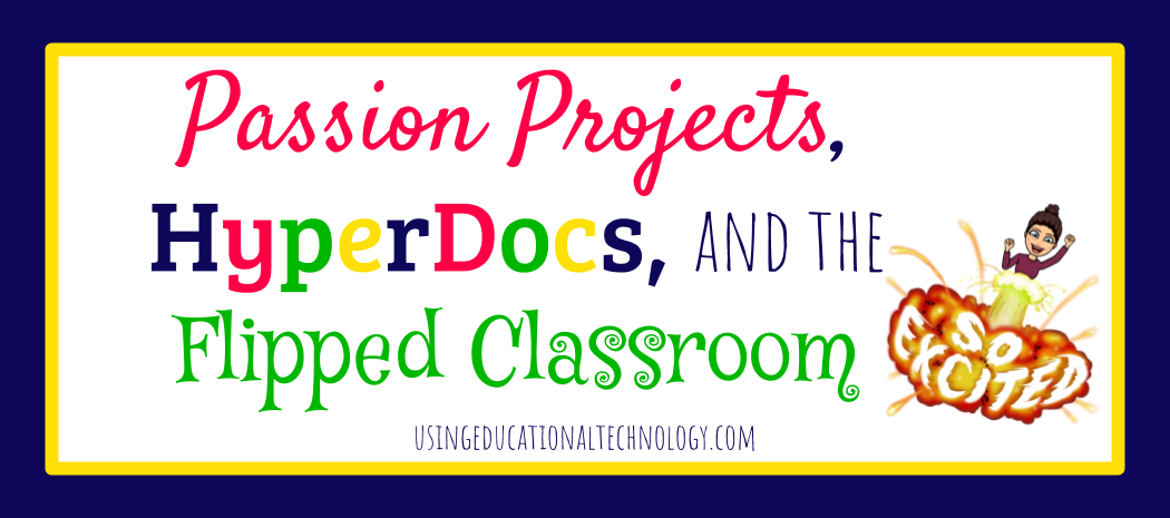 Passion Projects, HyperDocs, and the Flipped Classroom