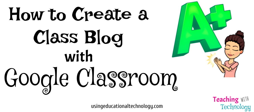Create a Class Blog with Google Classroom!