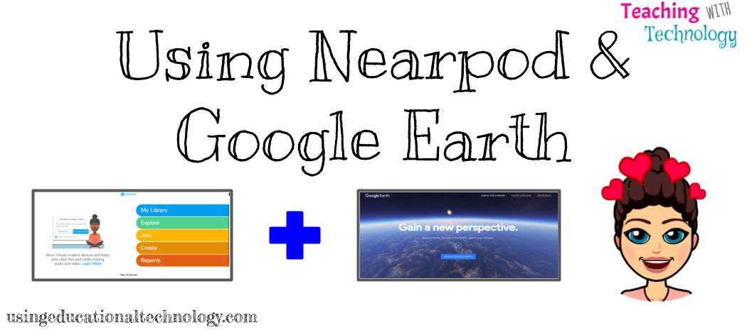 Nearpod + Google Earth = AWESOME!
