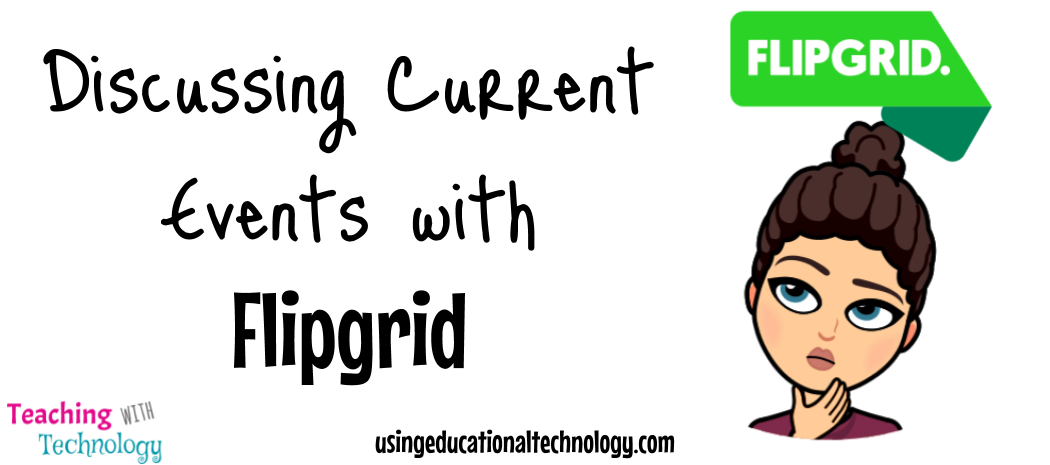 EdTech Tools in My Classroom: Flipgrid + Current Events