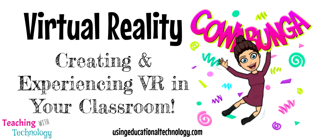 EdTech Tools in My Classroom: Virtual Reality is AWESOME!