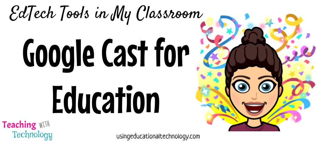 EdTech in My Classroom: Google Cast for Education