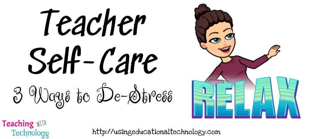 Teacher Self Care: 3 Ways I De-Stress