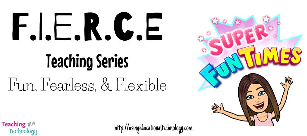 F.I.E.R.C.E Teaching Series – Fun, Fearless, and Flexible