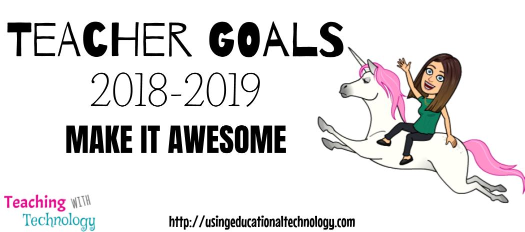 Technology in the Classroom: Teacher Goals 2018-2019 Edition